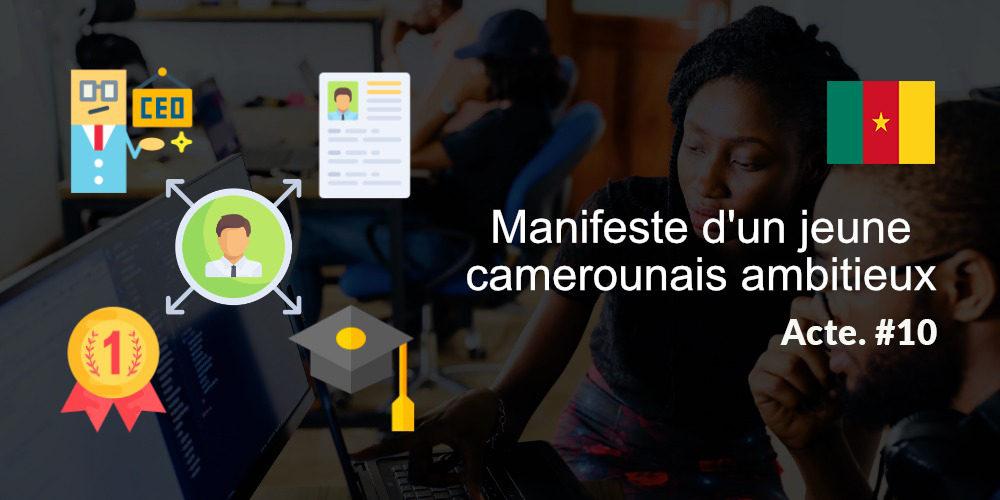 Manifeste d'un jeune camerounais ambitieux - Acte 10 Par Chris Kouakam