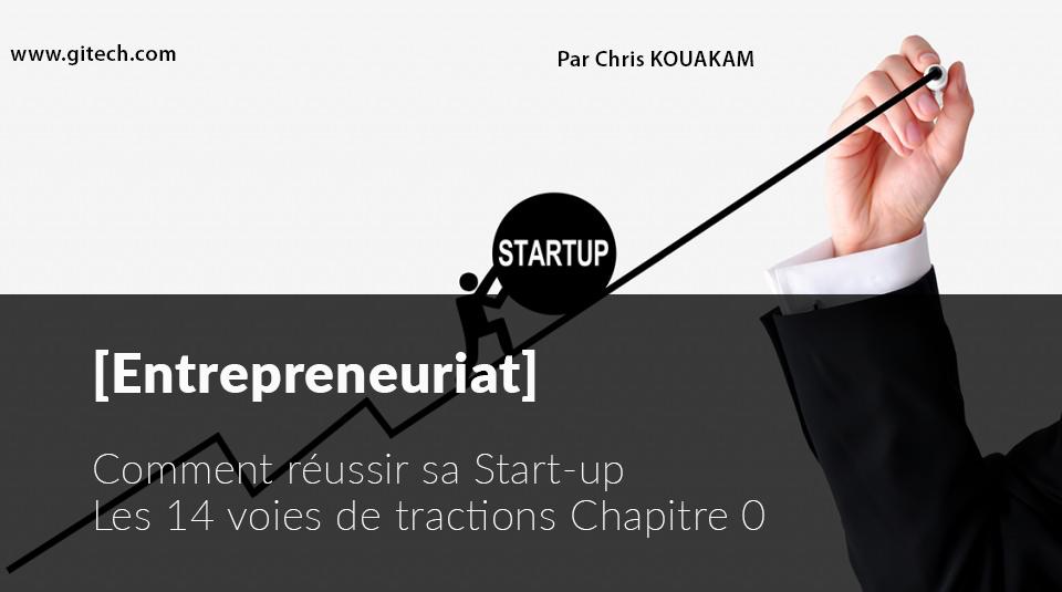 Comment réussir sa startup - Les 14 voies de tractions Chapitre 0